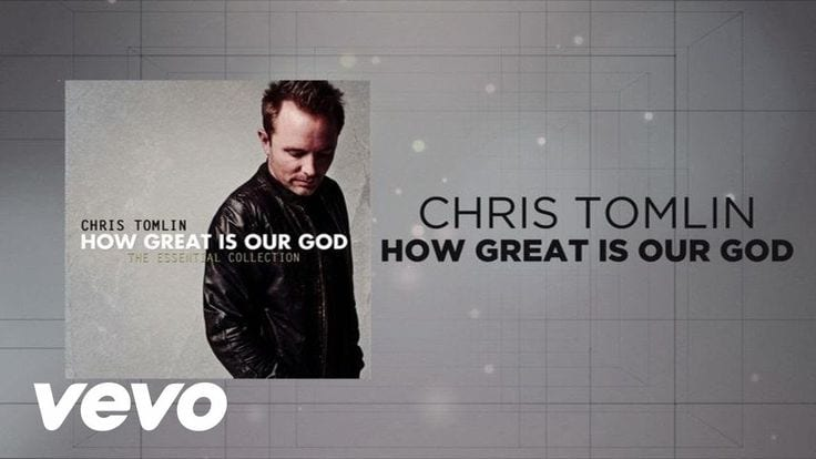 """How Great Is Our God"" by Chris Tomlin"